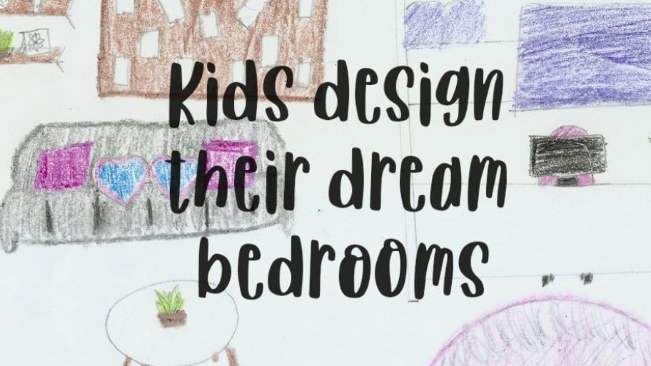 ילדים מעצבים את חדרי השינה שהם חולמים עליהם